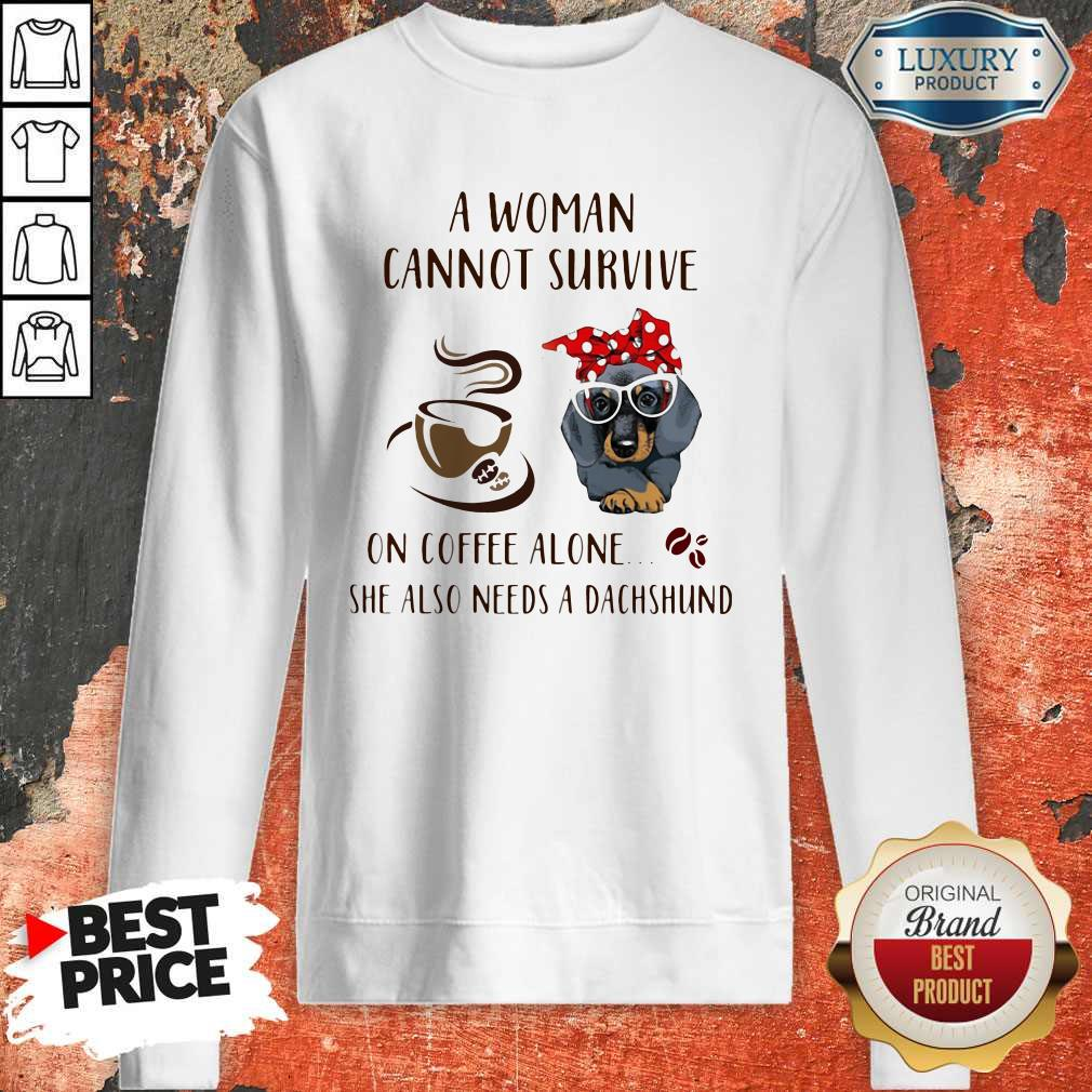 A Woman Cannot Survive On Coffee Alone She Also Needs A Dachshund Sweatshirt