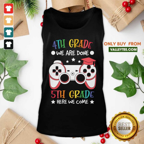 4th Grade We Are Done Game Console 5th Grade Here We Come Tank Top